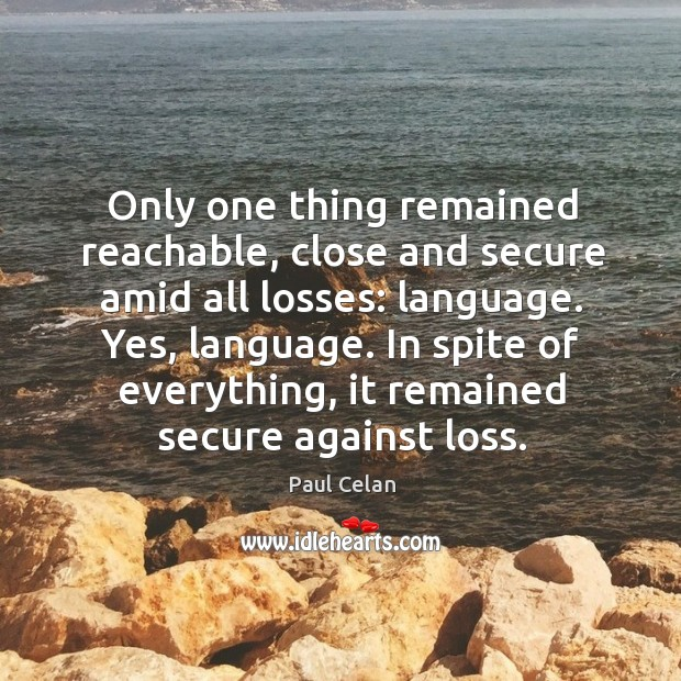 Only one thing remained reachable, close and secure amid all losses: language. Image