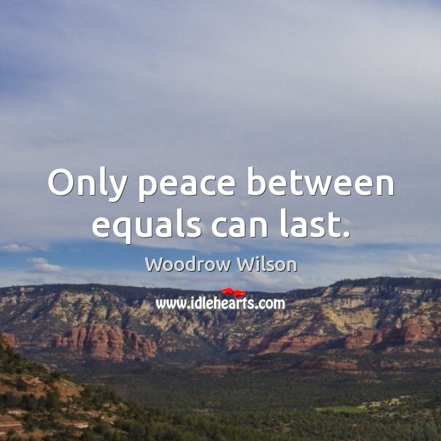 Only peace between equals can last. Image