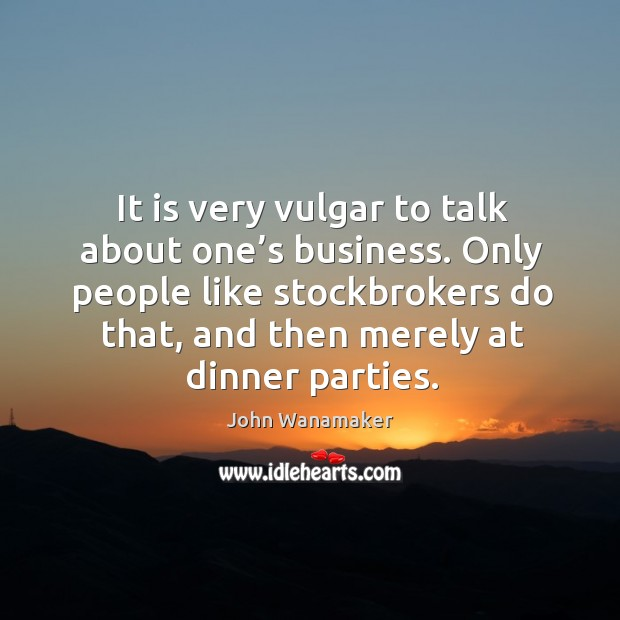 Only people like stockbrokers do that, and then merely at dinner parties. Image