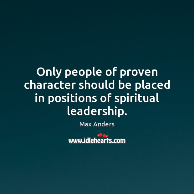 Only people of proven character should be placed in positions of spiritual leadership. Image
