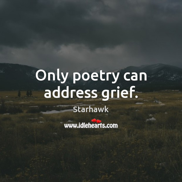 Image, Only poetry can address grief.