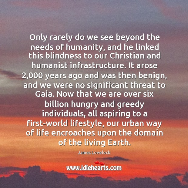 Only rarely do we see beyond the needs of humanity, and he Image