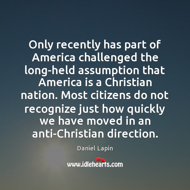 Only recently has part of America challenged the long-held assumption that America Daniel Lapin Picture Quote