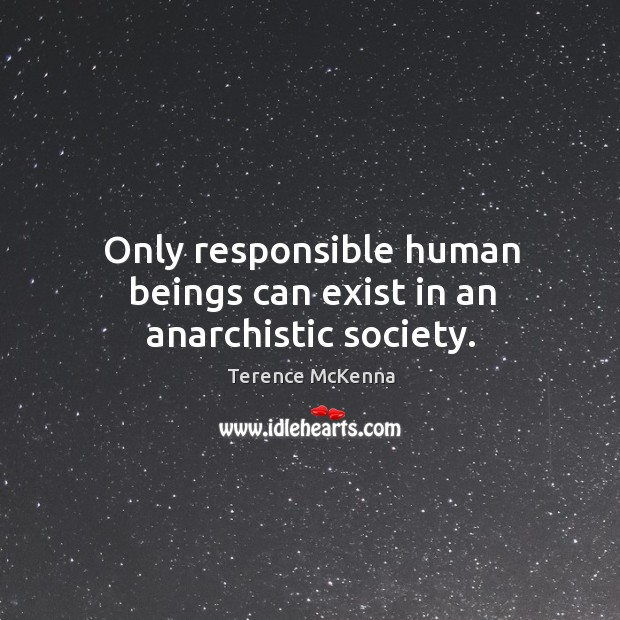 Image, Only responsible human beings can exist in an anarchistic society.