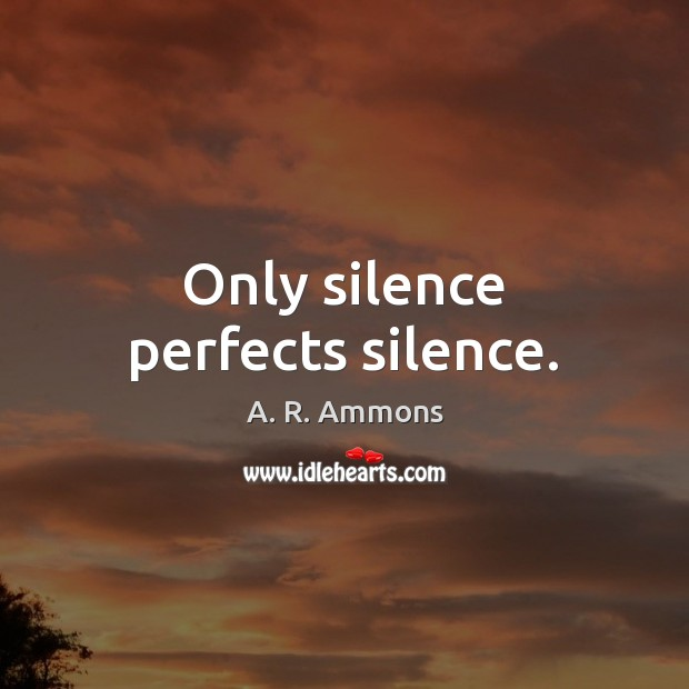Only silence perfects silence. Image