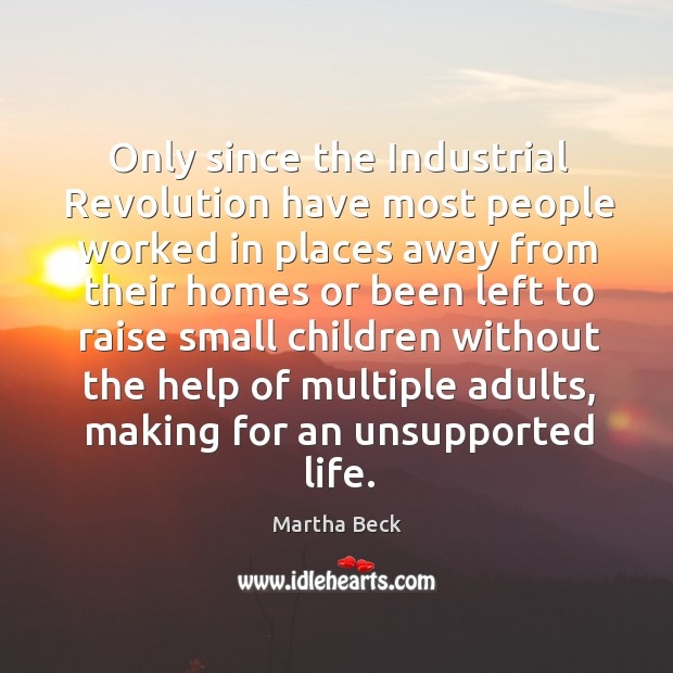 Image about Only since the industrial revolution have most people worked