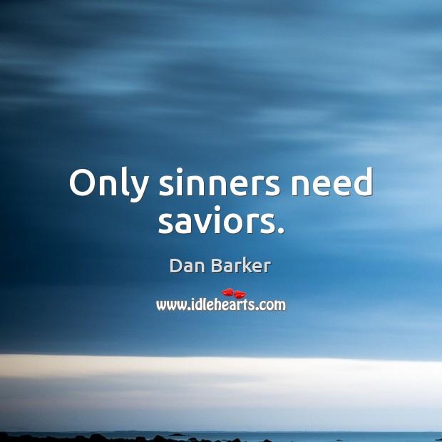 Only sinners need saviors. Image
