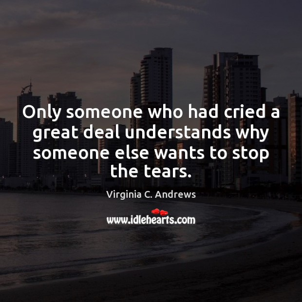 Image, Only someone who had cried a great deal understands why someone else