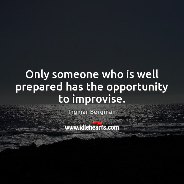 Image, Only someone who is well prepared has the opportunity to improvise.