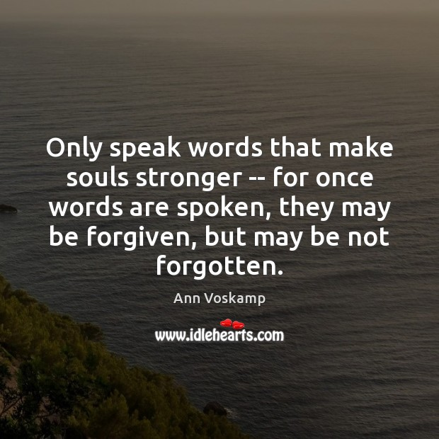 Image, Only speak words that make souls stronger.