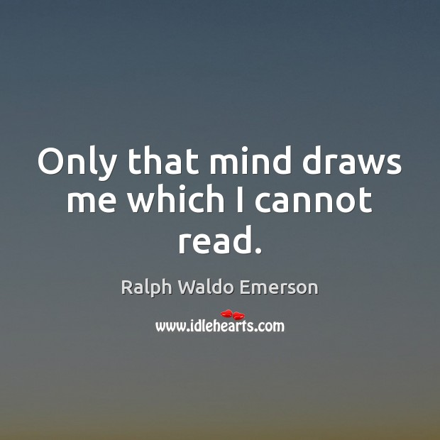Only that mind draws me which I cannot read. Image