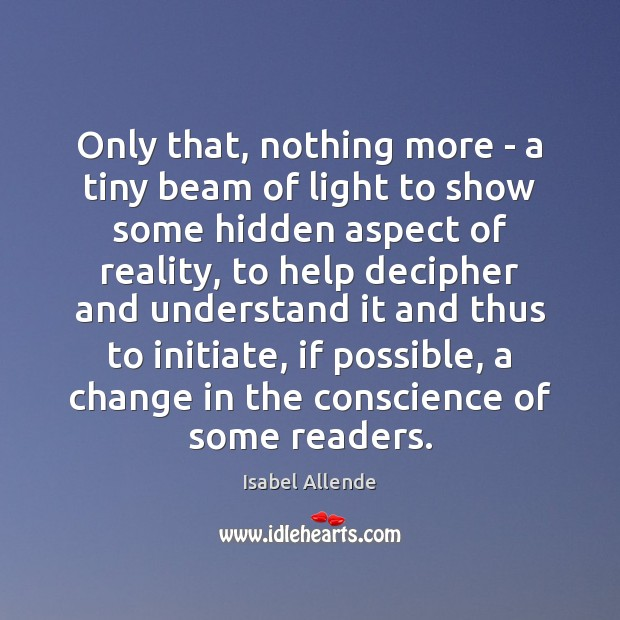 Only that, nothing more – a tiny beam of light to show Isabel Allende Picture Quote