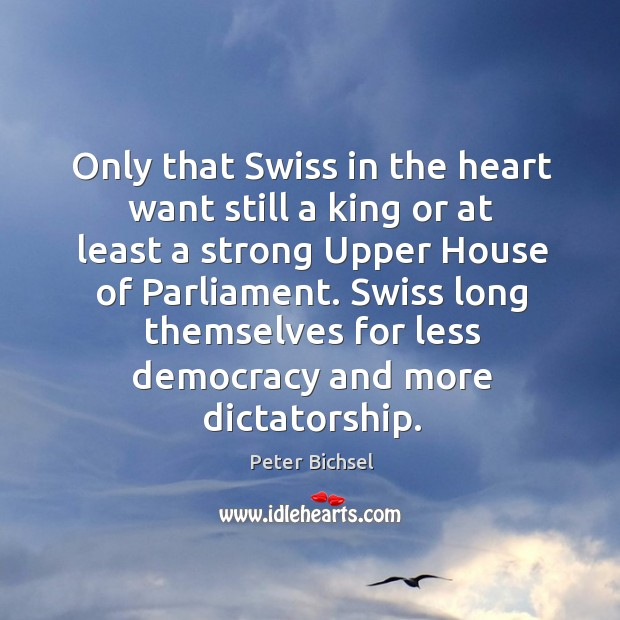 Only that swiss in the heart want still a king or at least a strong upper house of parliament. Image