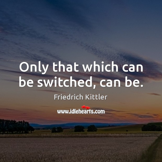 Only that which can be switched, can be. Image