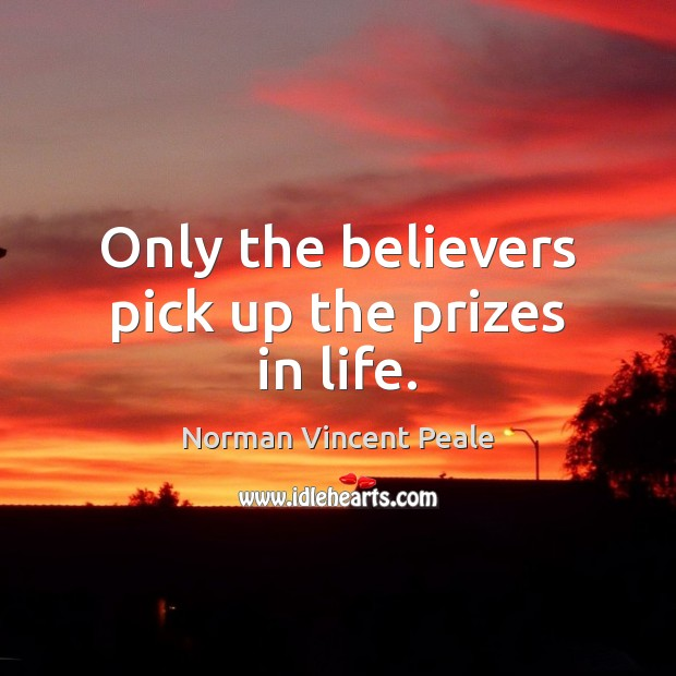Only the believers pick up the prizes in life. Norman Vincent Peale Picture Quote