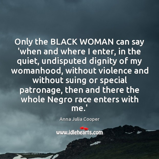 Image, Only the BLACK WOMAN can say 'when and where I enter, in