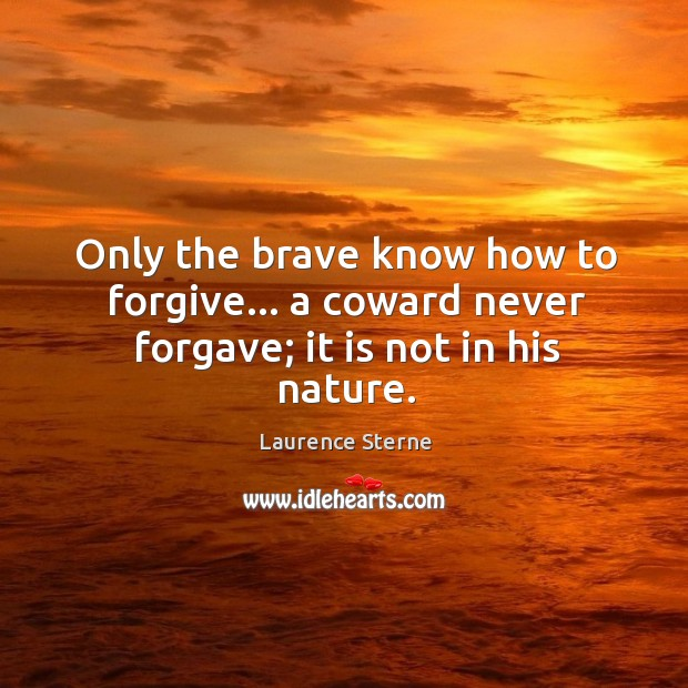 Only the brave know how to forgive… a coward never forgave; it is not in his nature. Image
