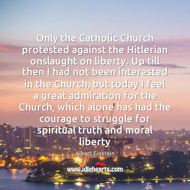 Image, Only the Catholic Church protested against the Hitlerian onslaught on liberty. Up