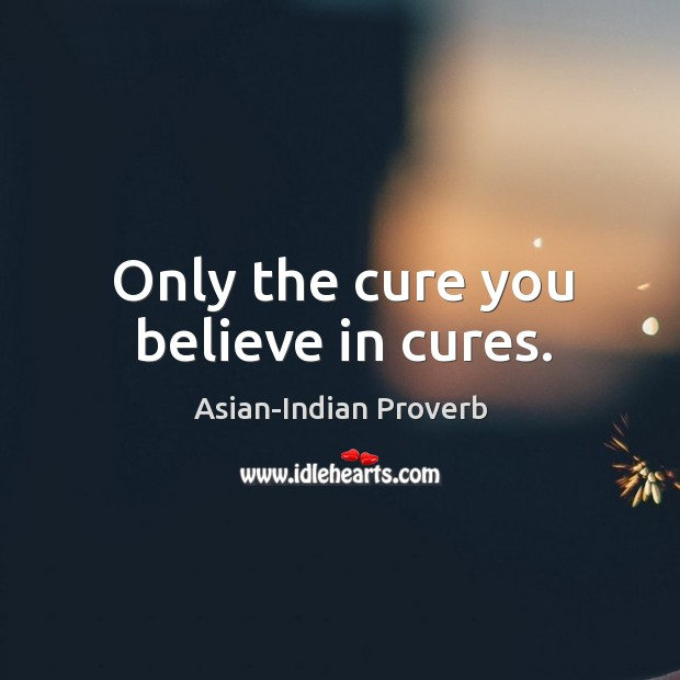 Image, Only the cure you believe in cures.
