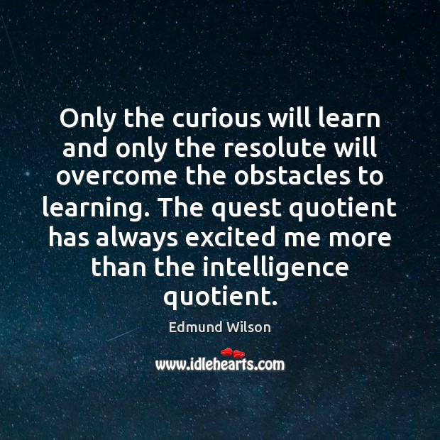 Image, Only the curious will learn and only the resolute will overcome the