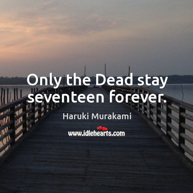 Only the Dead stay seventeen forever. Image