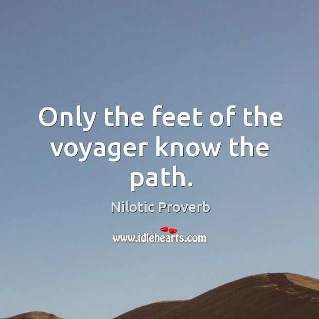 Only the feet of the voyager know the path. Nilotic Proverbs Image