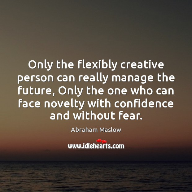 Only the flexibly creative person can really manage the future, Only the Image