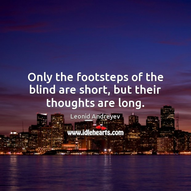 Only the footsteps of the blind are short, but their thoughts are long. Image