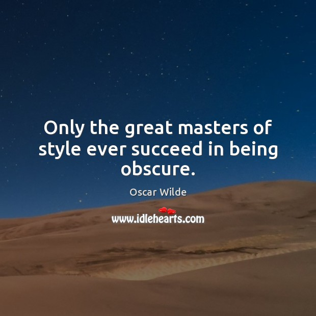 Image, Only the great masters of style ever succeed in being obscure.
