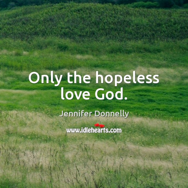 Only the hopeless love God. Image
