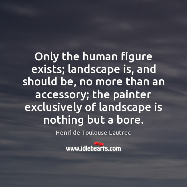 Image, Only the human figure exists; landscape is, and should be, no more