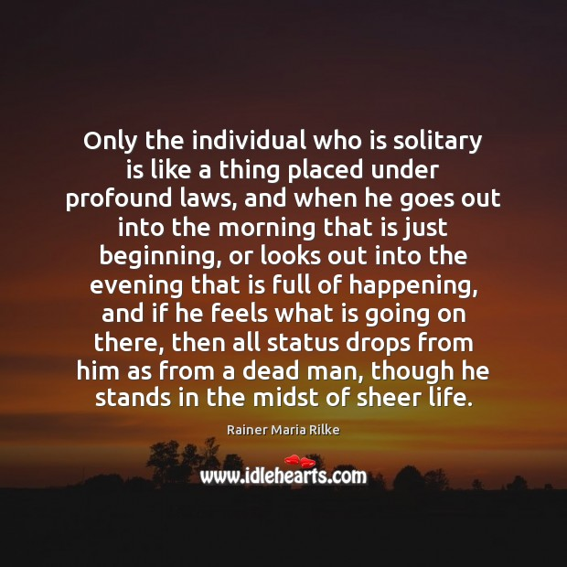 Only the individual who is solitary is like a thing placed under Image