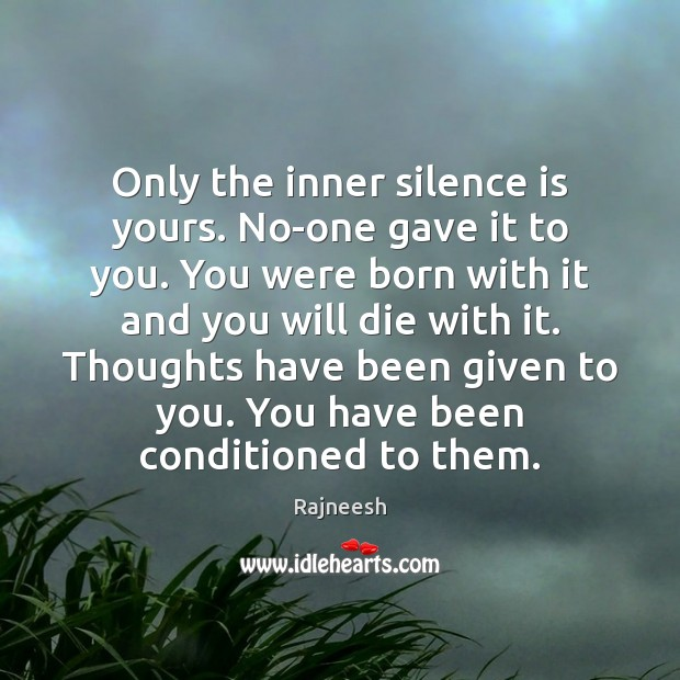 Image, Only the inner silence is yours. No-one gave it to you. You