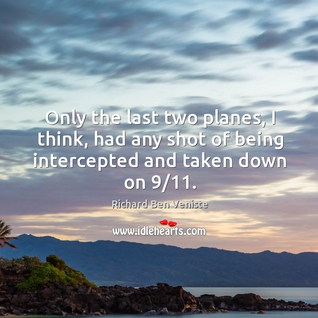 Only the last two planes, I think, had any shot of being intercepted and taken down on 9/11. Image