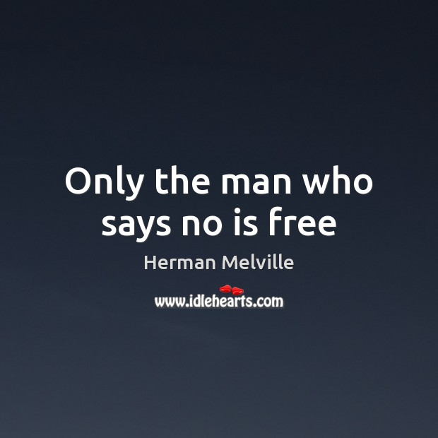 Image, Only the man who says no is free