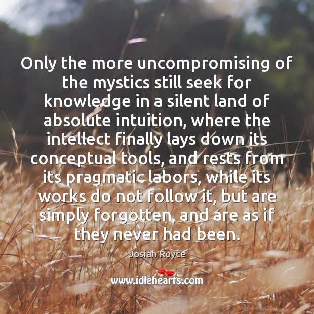 Only the more uncompromising of the mystics still seek for knowledge in Silent Quotes Image