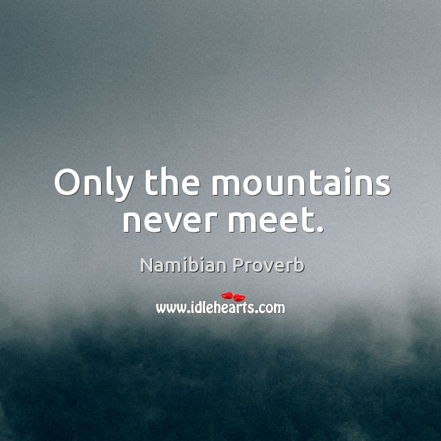 Only the mountains never meet. Namibian Proverbs Image