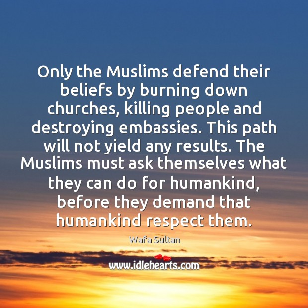 Only the Muslims defend their beliefs by burning down churches, killing people Image