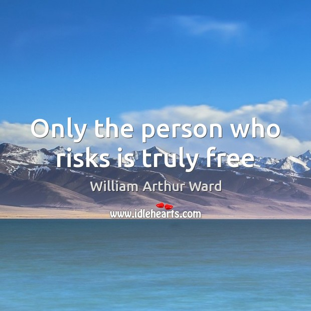 Image, Only the person who risks is truly free