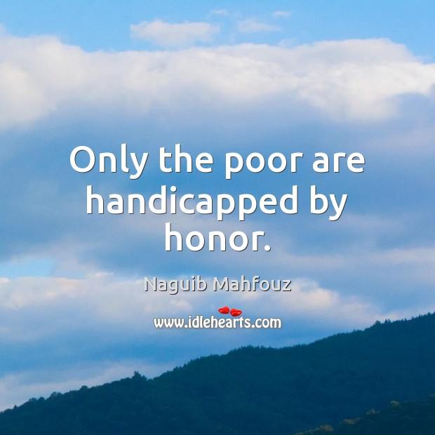 Image, Only the poor are handicapped by honor.