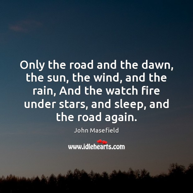 Only the road and the dawn, the sun, the wind, and the John Masefield Picture Quote