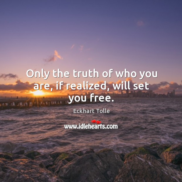 Only the truth of who you are, if realized, will set you free. Image