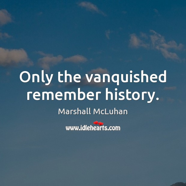 Only the vanquished remember history. Image