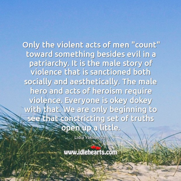"""Image, Only the violent acts of men """"count"""" toward something besides evil in"""