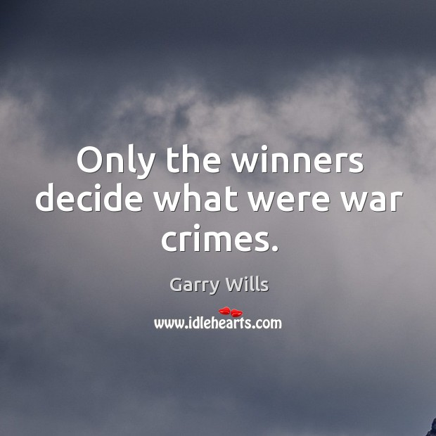 Only the winners decide what were war crimes. Image