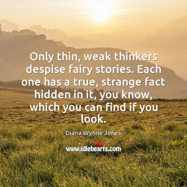 Only thin, weak thinkers despise fairy stories. Each one has a true, Image