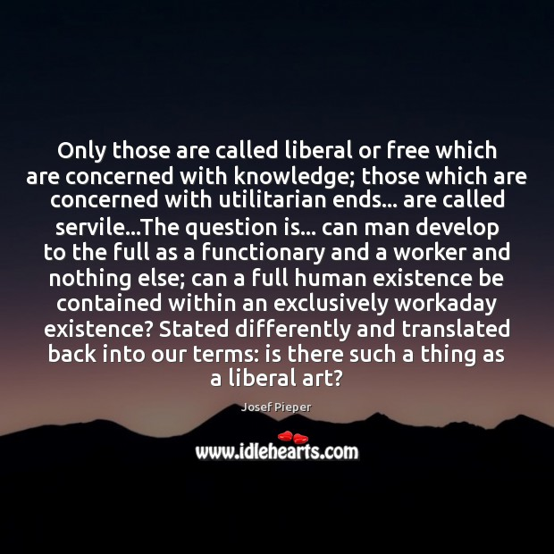 Only those are called liberal or free which are concerned with knowledge; Image