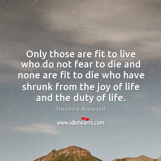 Image, Only those are fit to live who do not fear to die