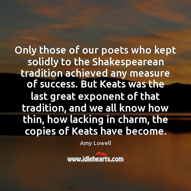 Only those of our poets who kept solidly to the Shakespearean tradition Image