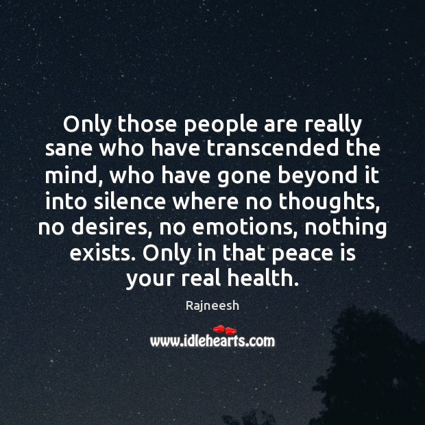 Only those people are really sane who have transcended the mind, who Peace Quotes Image